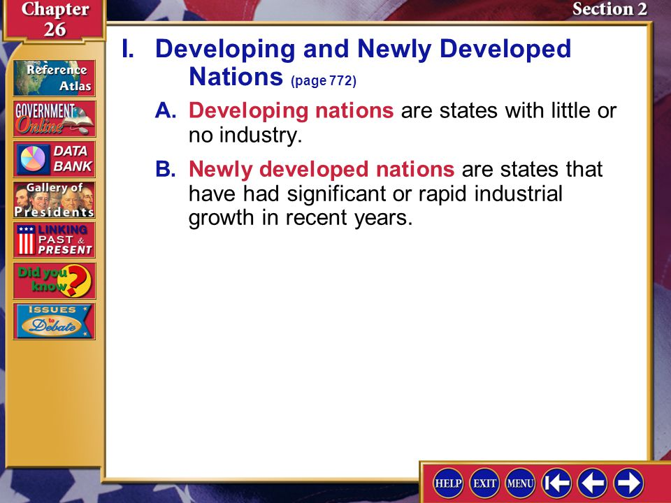 Section 2-2 A.Developing nations are states with little or no industry. I.Developing and Newly Developed Nations (page 772) B.Newly developed nations