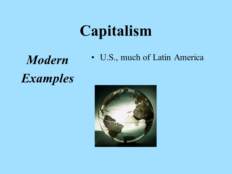 Capitalism Modern Examples U.S., much of Latin America