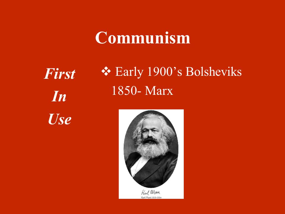 First In Use  Early 1900's Bolsheviks 1850- Marx