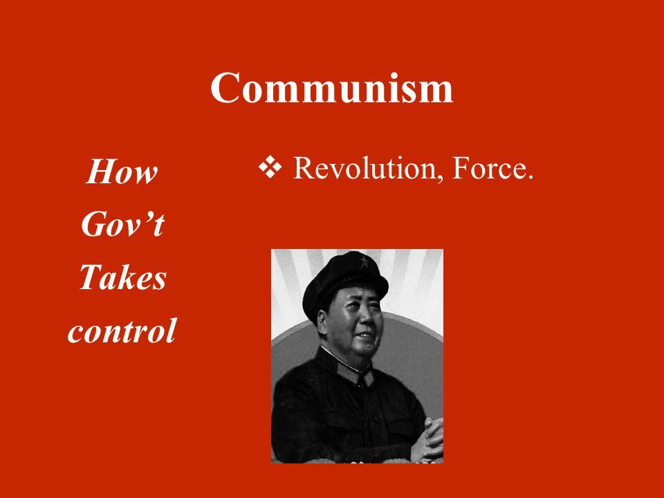 Communism How Gov't Takes control  Revolution, Force.