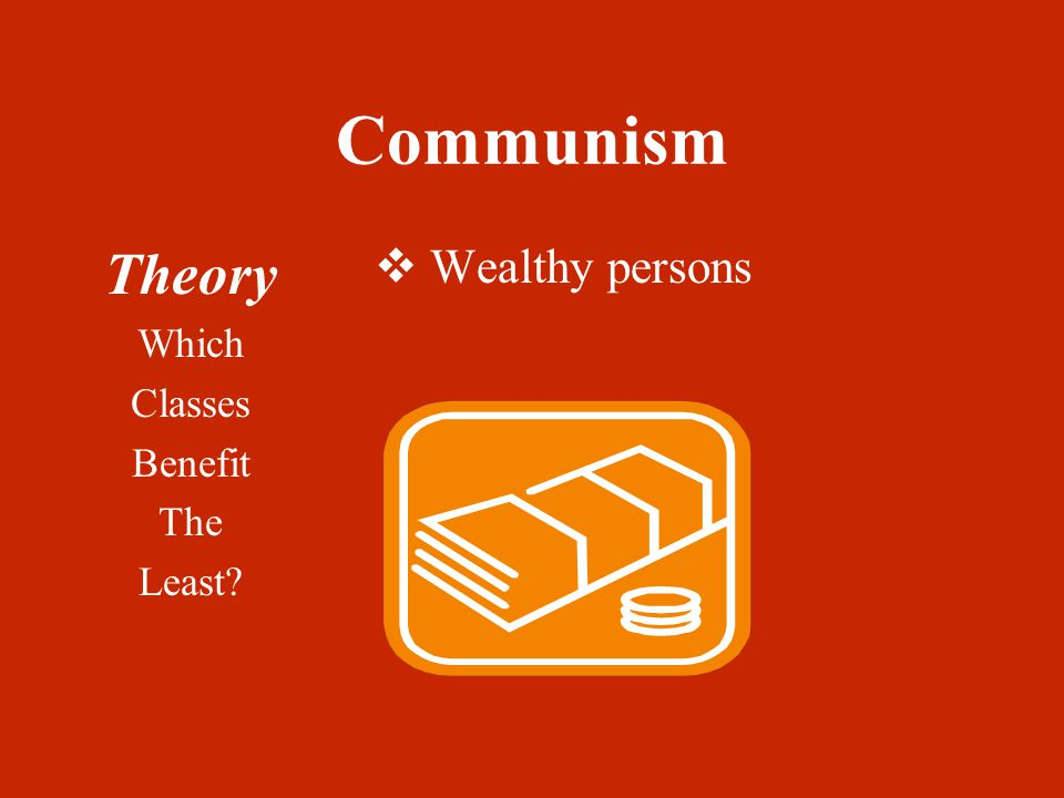 Communism Theory Which Classes Benefit The Least  Wealthy persons
