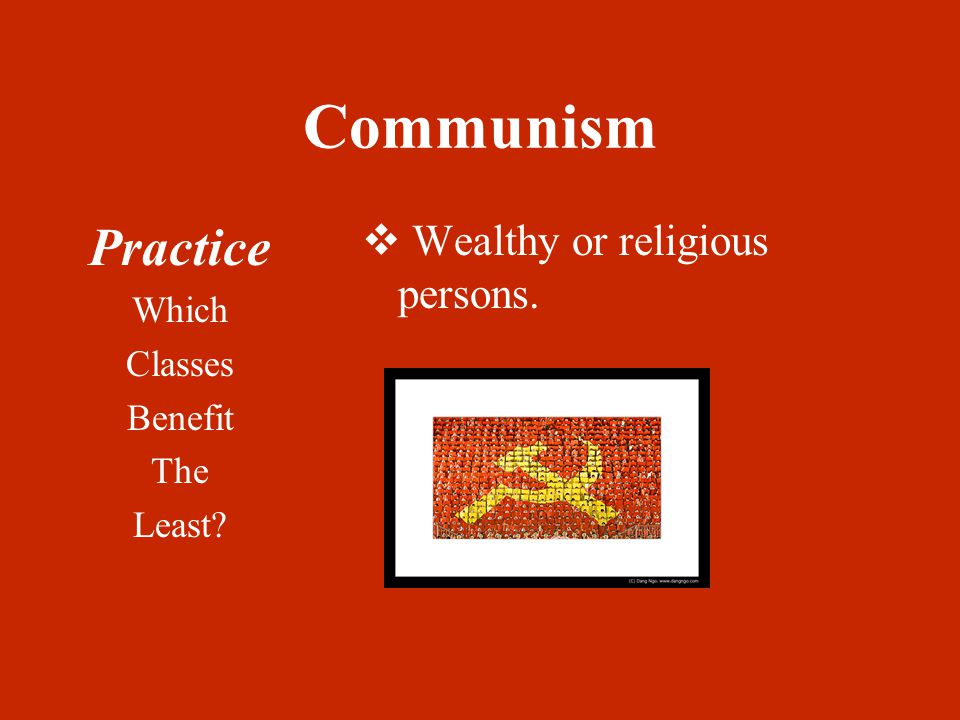 Communism Practice Which Classes Benefit The Least  Wealthy or religious persons.