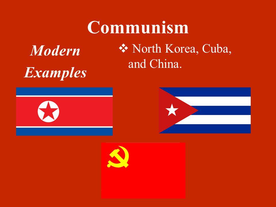 Communism Modern Examples  North Korea, Cuba, and China.