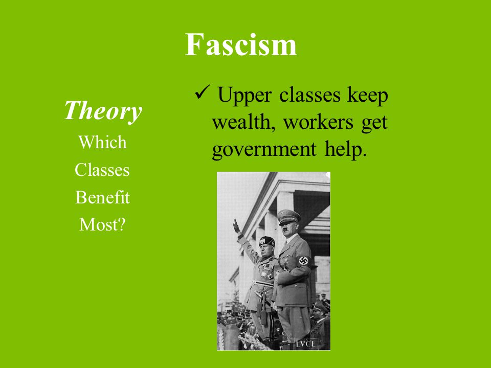 Fascism Theory Which Classes Benefit Most Upper classes keep wealth, workers get government help.