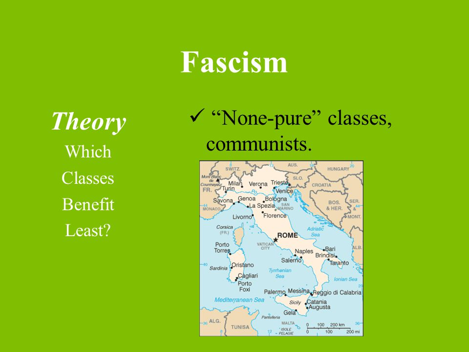 Fascism Theory Which Classes Benefit Least None-pure classes, communists.