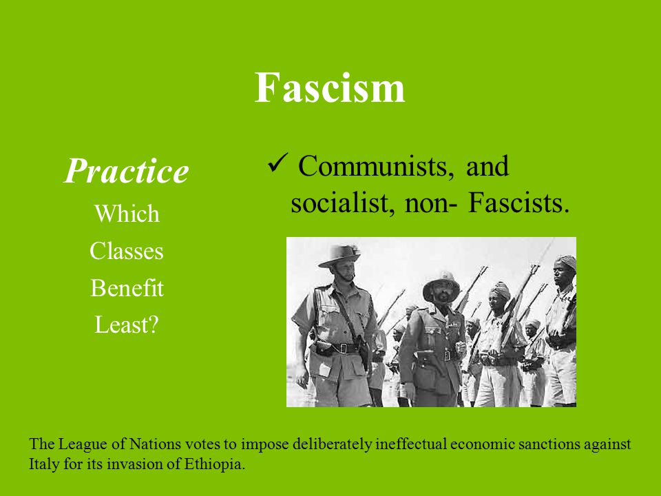 Fascism Practice Which Classes Benefit Least. Communists, and socialist, non- Fascists.