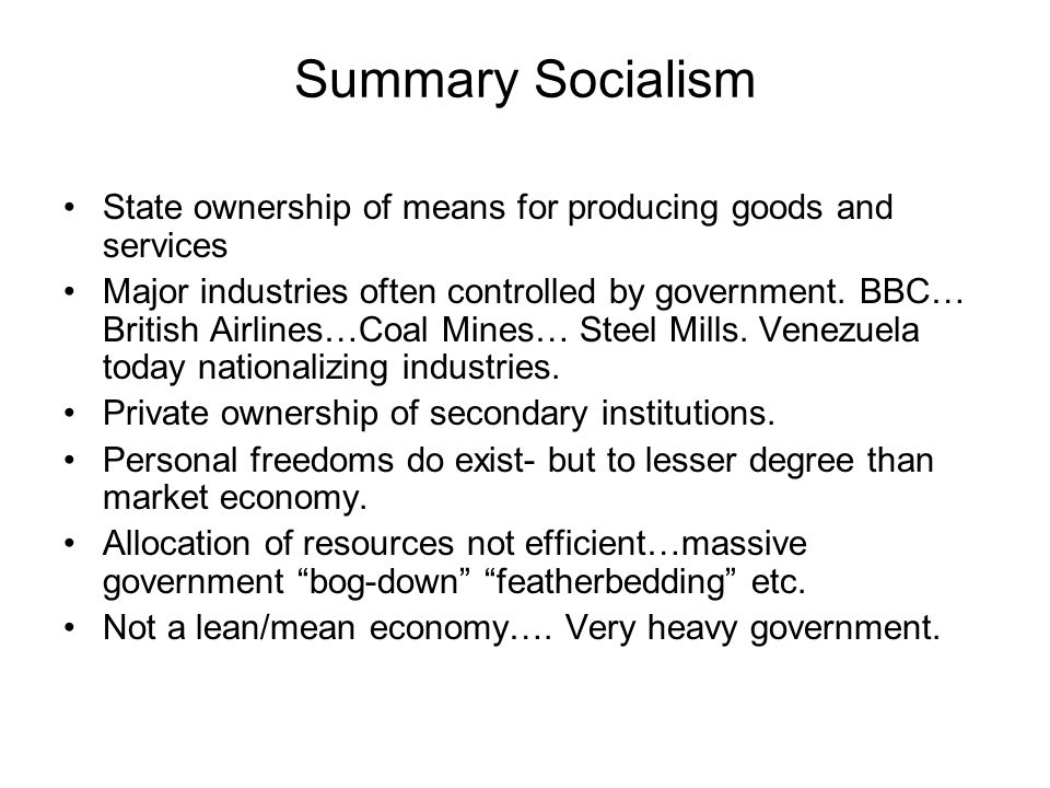 Summary Socialism State ownership of means for producing goods and services Major industries often controlled by government. BBC… British Airlines…Coa