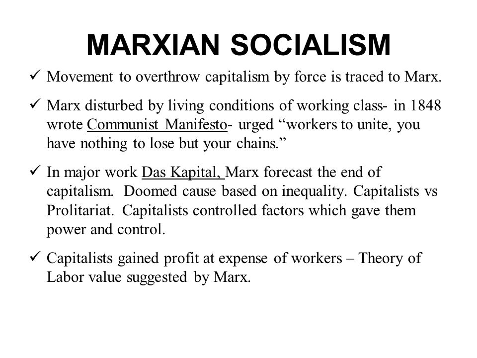 MARXIAN SOCIALISM Movement to overthrow capitalism by force is traced to Marx. Marx disturbed by living conditions of working class- in 1848 wrote Com