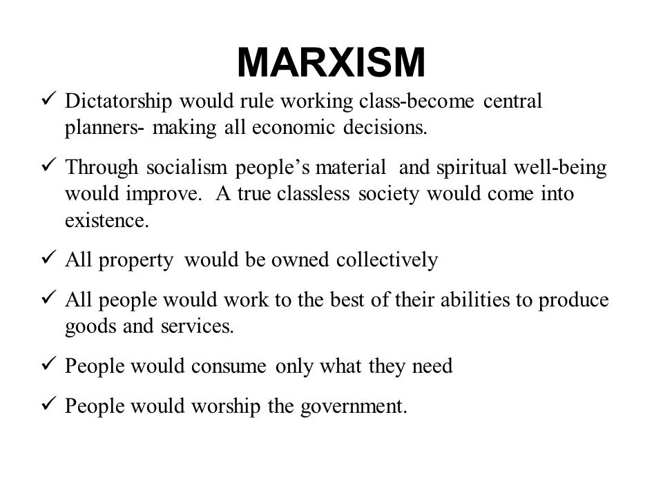 MARXISM Dictatorship would rule working class-become central planners- making all economic decisions. Through socialism people's material and spiritua