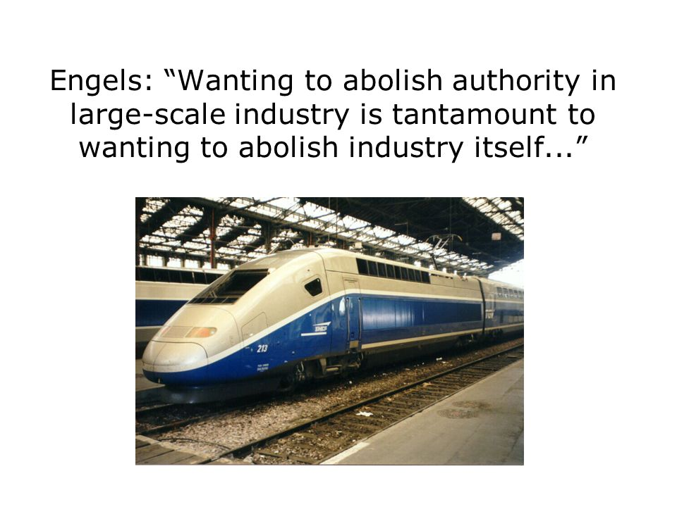 Engels: Wanting to abolish authority in large-scale industry is tantamount to wanting to abolish industry itself...