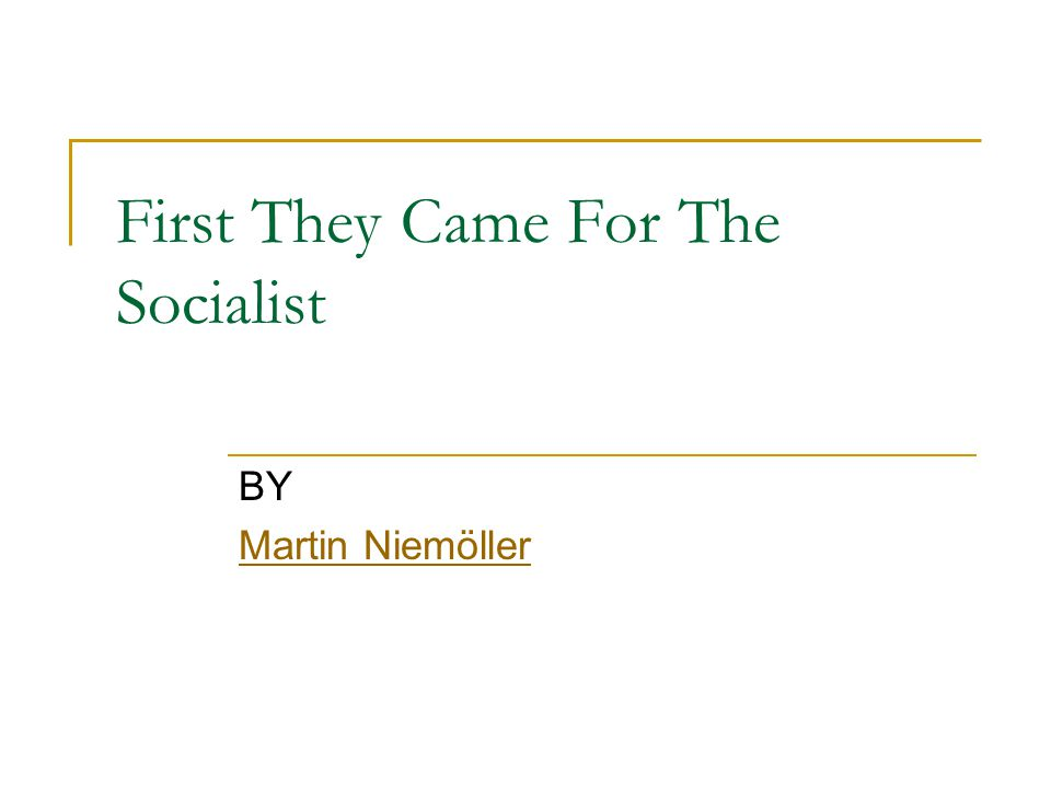 First They Came For The Socialist BY Martin Niemöller