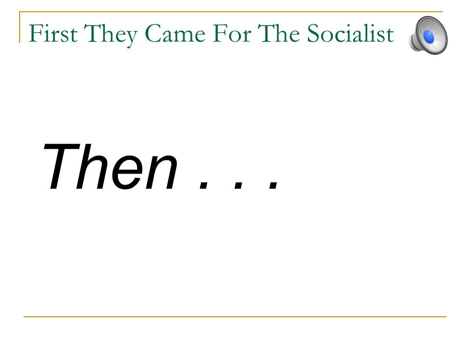 First They Came For The Socialist Then...