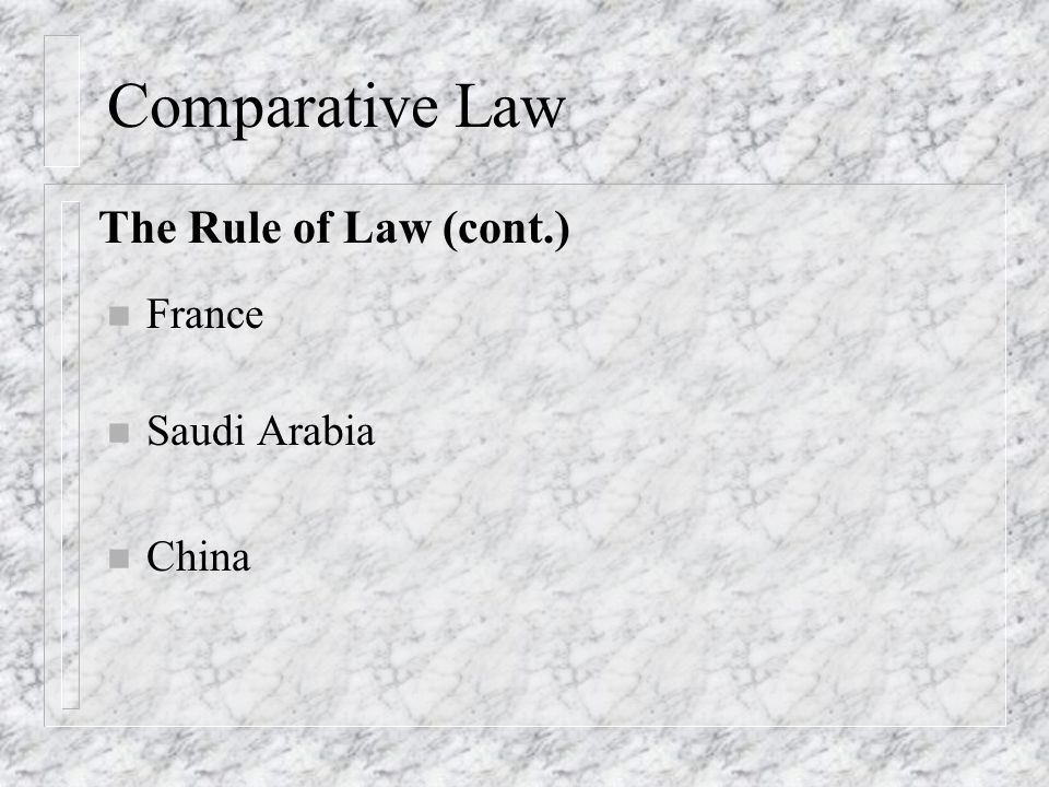 Comparative Law n France n Saudi Arabia n China The Rule of Law (cont.)