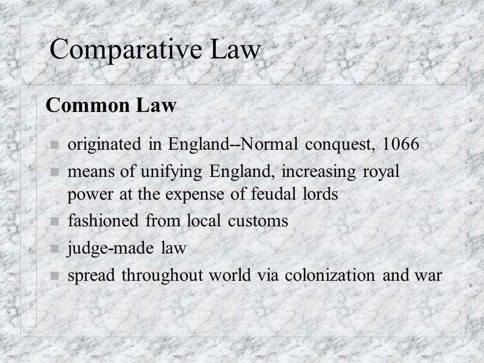 Comparative Law n originated in England--Normal conquest, 1066 n means of unifying England, increasing royal power at the expense of feudal lords n fa