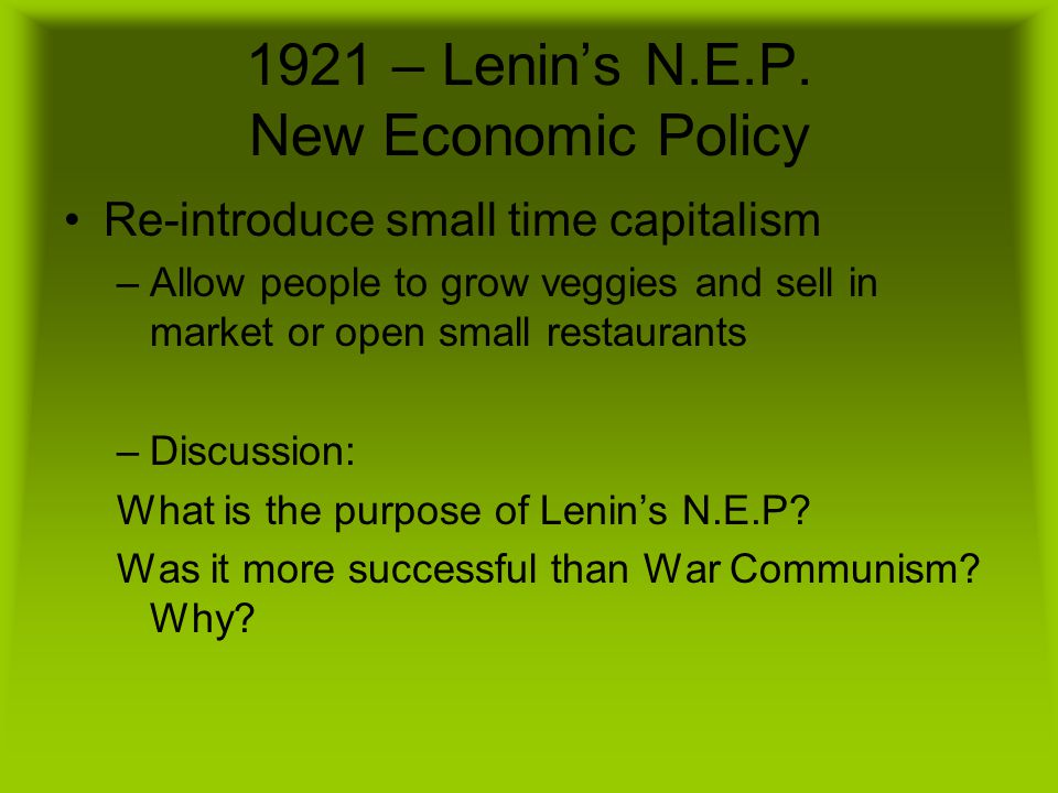 1921 – Lenin's N.E.P. New Economic Policy Re-introduce small time capitalism –Allow people to grow veggies and sell in market or open small restaurant