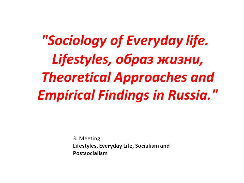 3. Meeting: Lifestyles, Everyday Life, Socialism and Postsocialism
