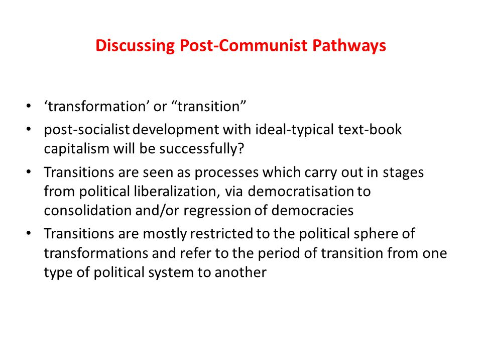 "Discussing Post-Communist Pathways 'transformation' or ""transition"" post-socialist development with ideal-typical text-book capitalism will be success"