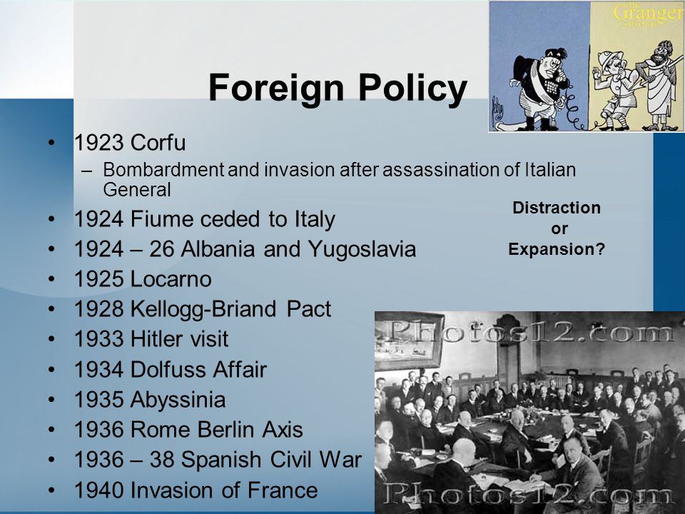 Foreign Policy 1923 Corfu –Bombardment and invasion after assassination of Italian General 1924 Fiume ceded to Italy 1924 – 26 Albania and Yugoslavia