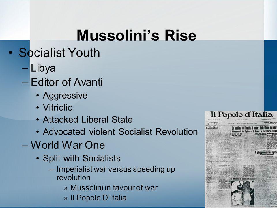 Mussolini's Rise Socialist Youth –Libya –Editor of Avanti Aggressive Vitriolic Attacked Liberal State Advocated violent Socialist Revolution –World Wa