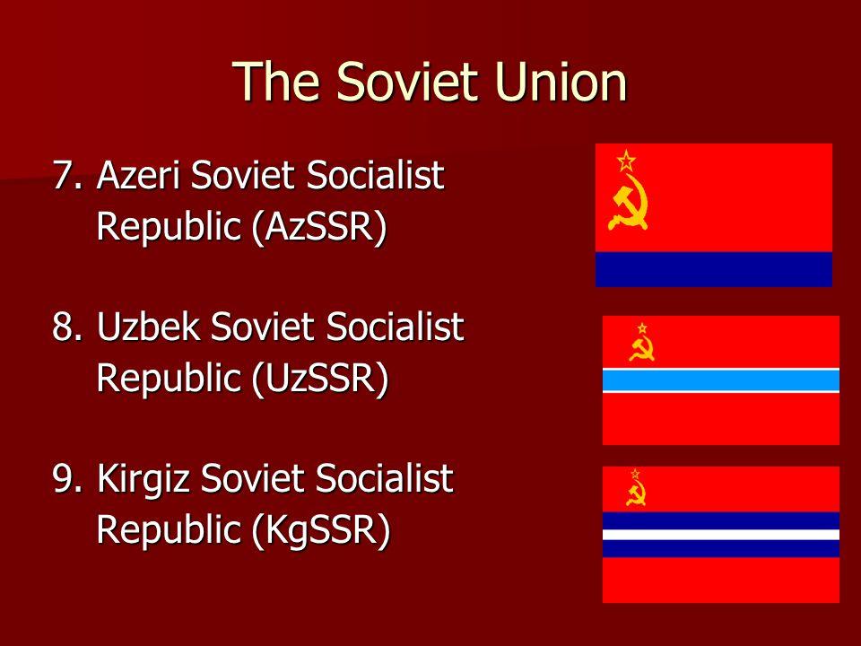 The Soviet Union 10.Tajik Soviet Socialist Republic (TjSSR) Republic (TjSSR) 11.