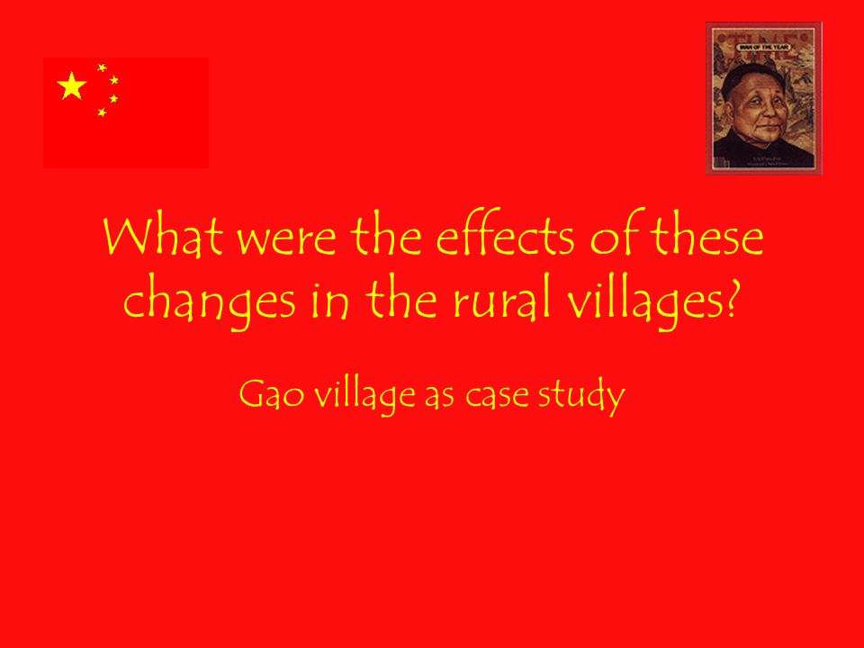 What were the effects of these changes in the rural villages Gao village as case study
