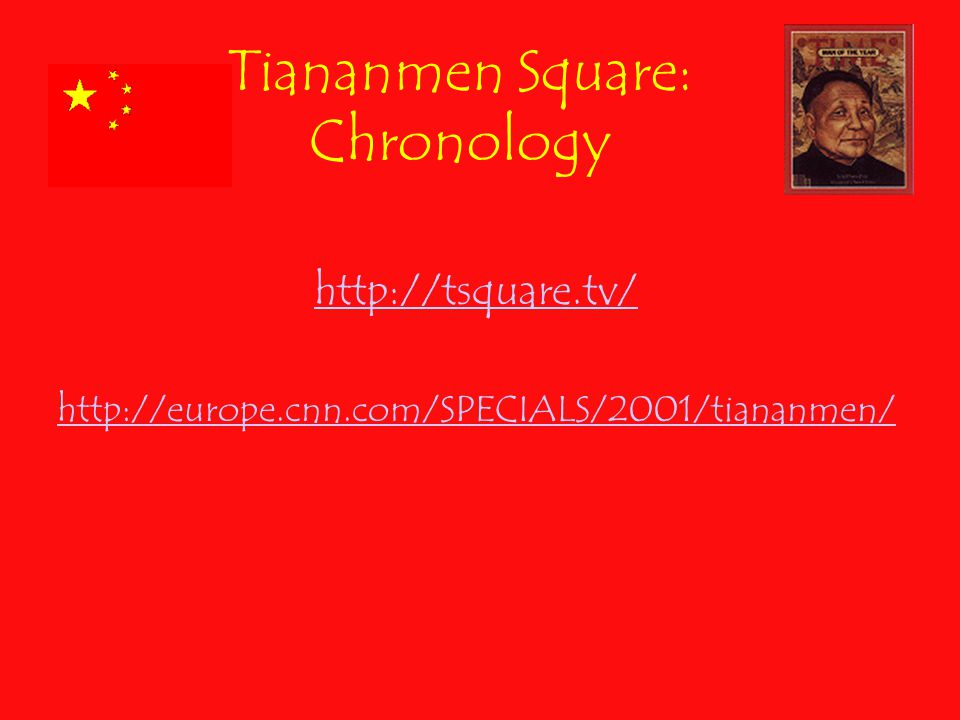 Tiananmen Square: Chronology http://tsquare.tv/ http://europe.cnn.com/SPECIALS/2001/tiananmen/
