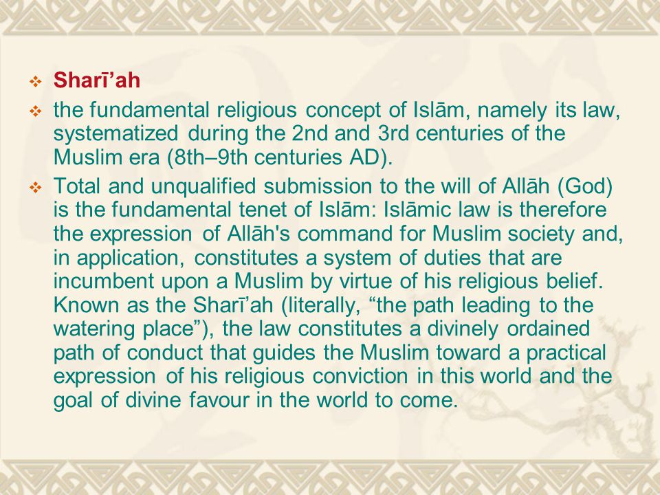 Sharī'ah  the fundamental religious concept of Islām, namely its law, systematized during the 2nd and 3rd centuries of the Muslim era (8th–9th cent
