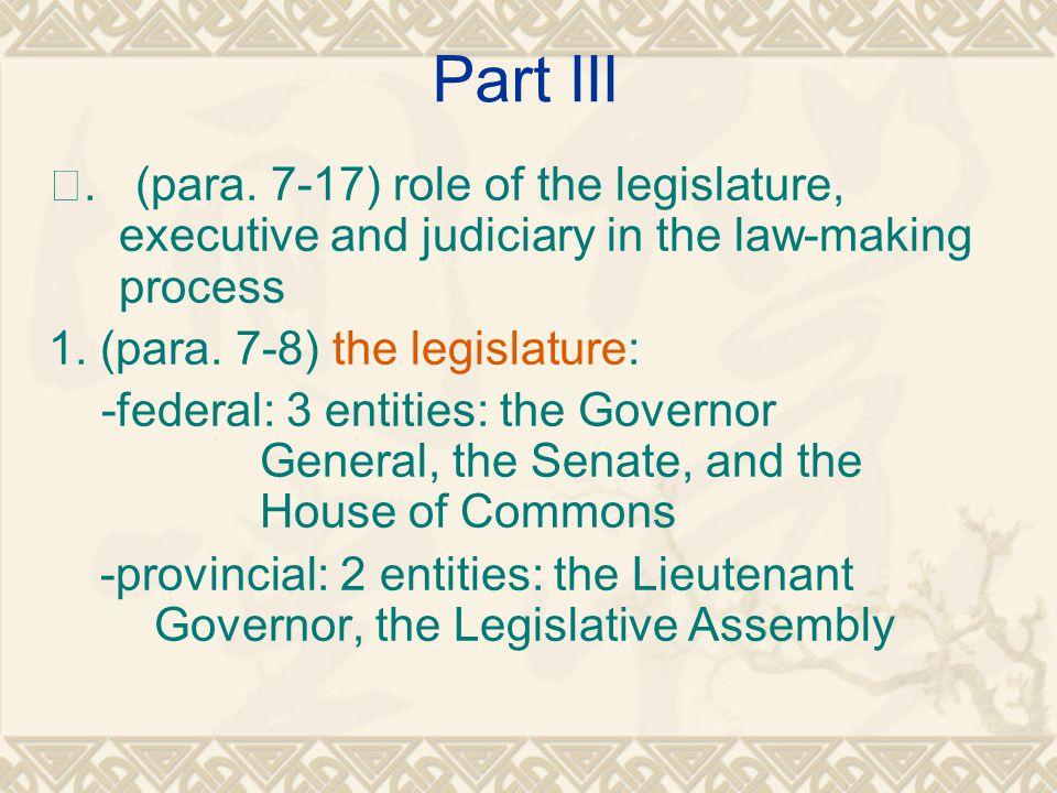 Part III Ⅲ. (para. 7-17) role of the legislature, executive and judiciary in the law-making process 1. (para. 7-8) the legislature: -federal: 3 entiti
