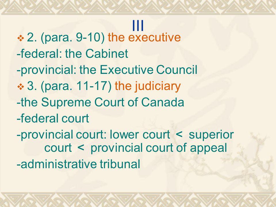 III  2. (para. 9-10) the executive -federal: the Cabinet -provincial: the Executive Council  3. (para. 11-17) the judiciary -the Supreme Court of Ca