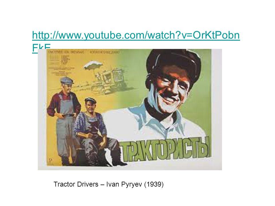 http://www.youtube.com/watch v=OrKtPobn FkE Tractor Drivers – Ivan Pyryev (1939)