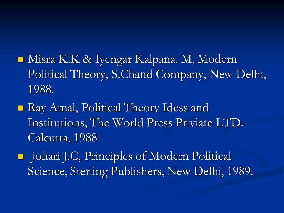 Misra K.K & Iyengar Kalpana. M, Modern Political Theory, S.Chand Company, New Delhi, 1988. Misra K.K & Iyengar Kalpana. M, Modern Political Theory, S.