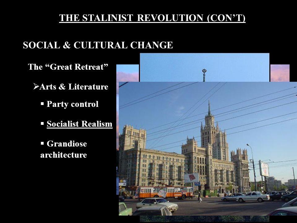 THE STALINIST REVOLUTION (CON'T) The Great Retreat  Arts & Literature  Party control  Socialist Realism  Grandiose architecture SOCIAL & CULTURAL CHANGE