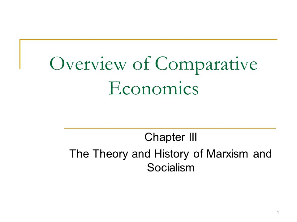 1 Overview of Comparative Economics Chapter III The Theory and History of Marxism and Socialism