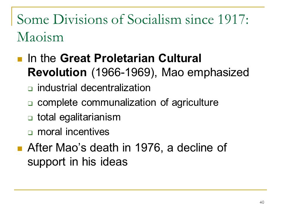 40 Some Divisions of Socialism since 1917: Maoism In the Great Proletarian Cultural Revolution (1966-1969), Mao emphasized  industrial decentralizati