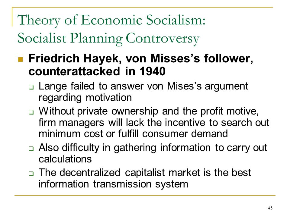 45 Theory of Economic Socialism: Socialist Planning Controversy Friedrich Hayek, von Misses's follower, counterattacked in 1940  Lange failed to answ