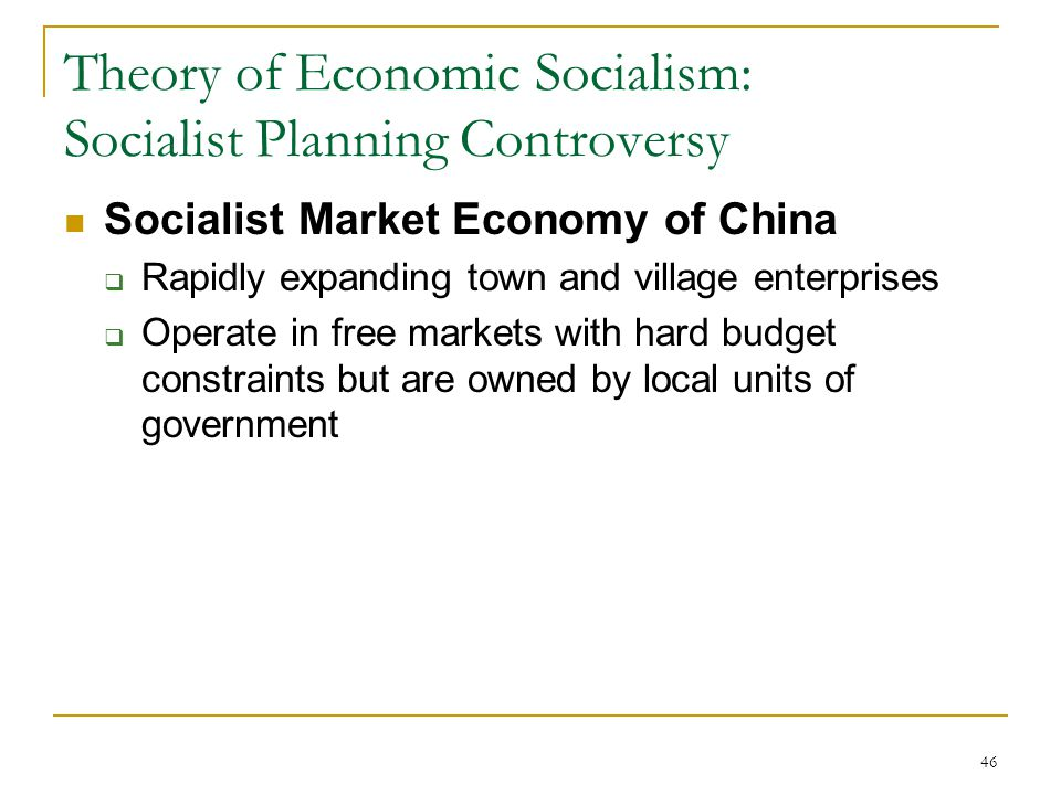 46 Theory of Economic Socialism: Socialist Planning Controversy Socialist Market Economy of China  Rapidly expanding town and village enterprises  O