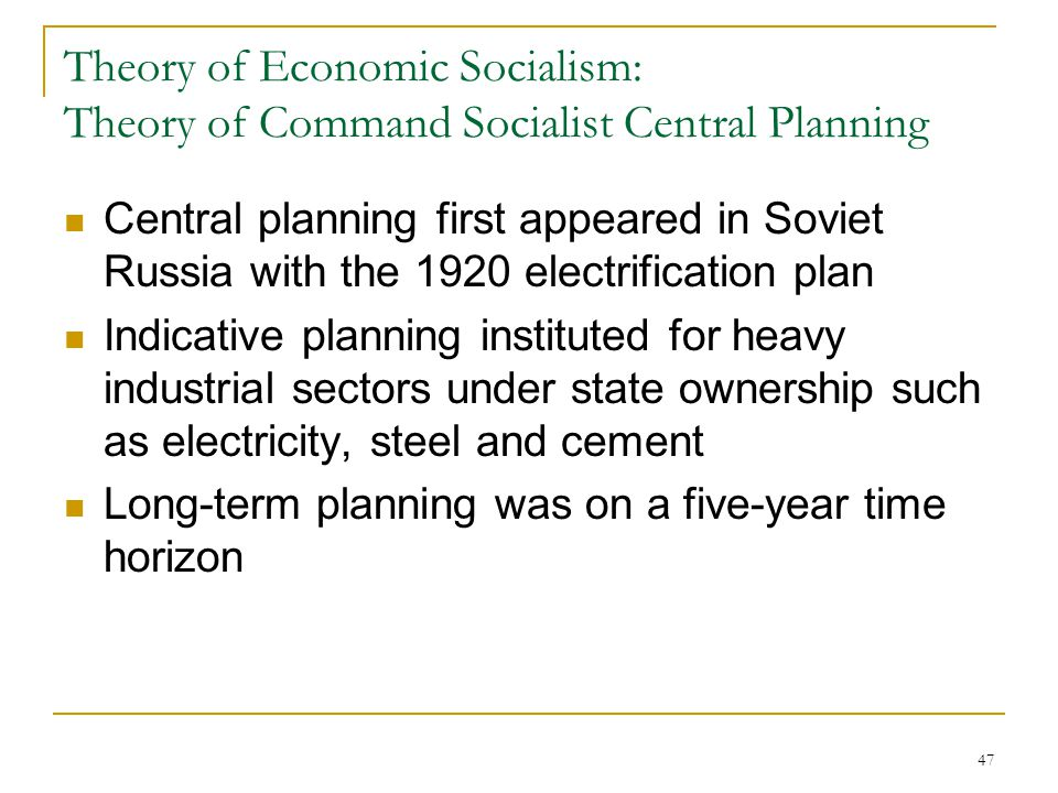 47 Theory of Economic Socialism: Theory of Command Socialist Central Planning Central planning first appeared in Soviet Russia with the 1920 electrifi