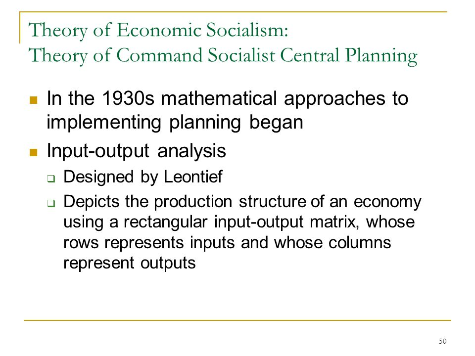 50 Theory of Economic Socialism: Theory of Command Socialist Central Planning In the 1930s mathematical approaches to implementing planning began Inpu
