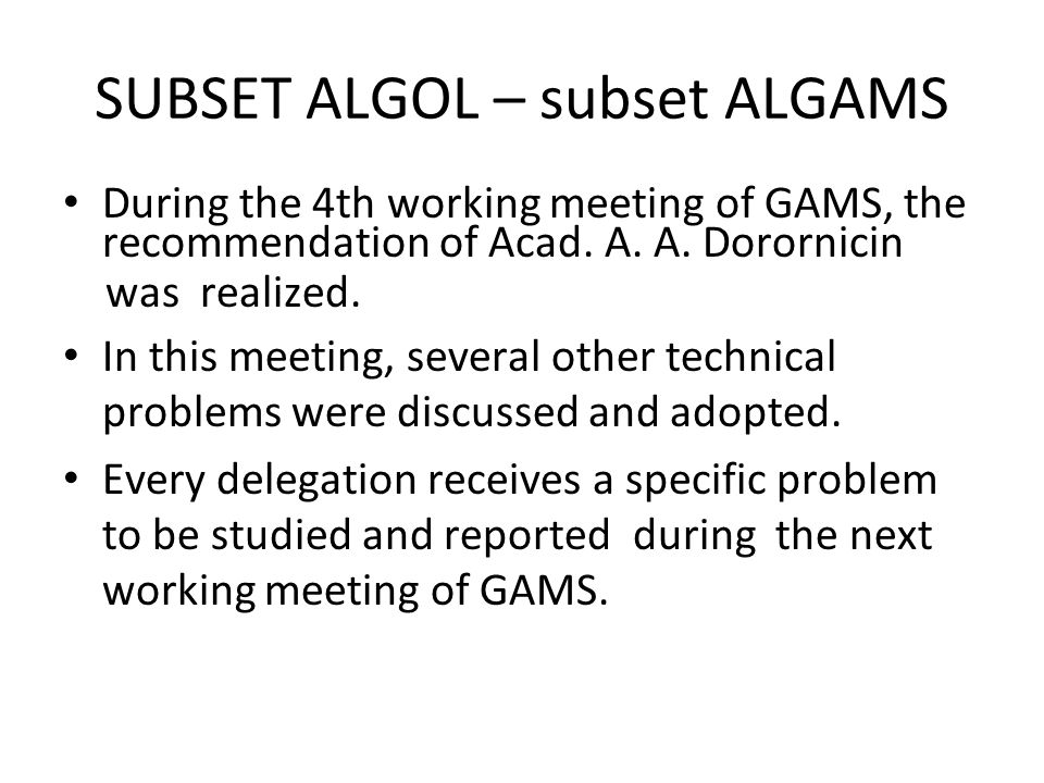 SUBSET ALGOL – subset ALGAMS During the 4th working meeting of GAMS, the recommendation of Acad.