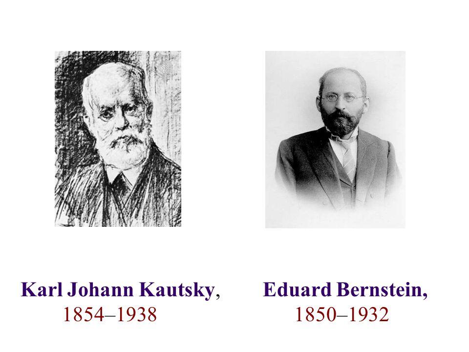 Karl Johann Kautsky, 1854–1938 Eduard Bernstein, 1850–1932