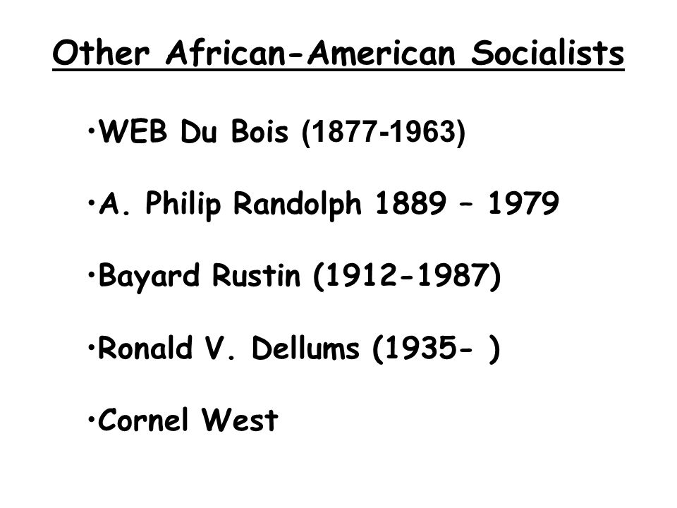 Other African-American Socialists WEB Du Bois (1877-1963) A.