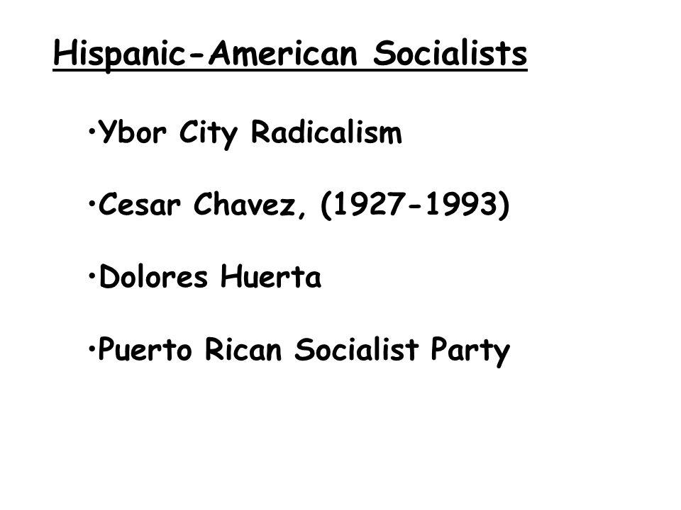 Hispanic-American Socialists Ybor City Radicalism Cesar Chavez, (1927-1993) Dolores Huerta Puerto Rican Socialist Party