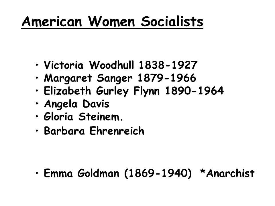 American Women Socialists Victoria Woodhull 1838-1927 Margaret Sanger 1879-1966 Elizabeth Gurley Flynn 1890-1964 Angela Davis Gloria Steinem.