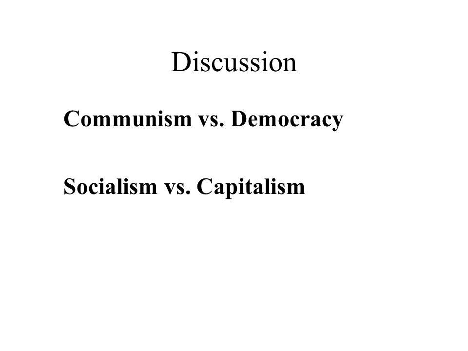 Discussion Communism vs. Democracy Socialism vs. Capitalism