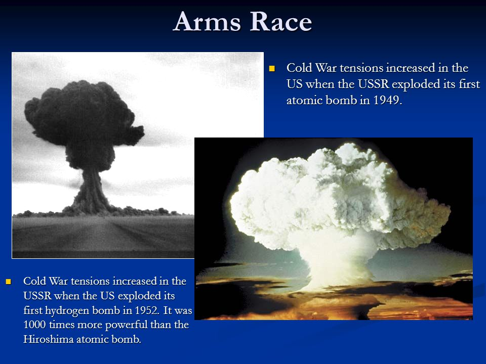 Arms Race Cold War tensions increased in the US when the USSR exploded its first atomic bomb in 1949.
