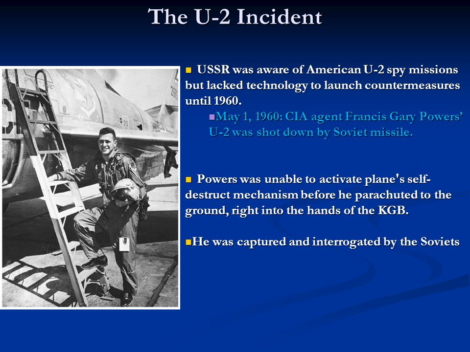 The U-2 Incident USSR was aware of American U-2 spy missions but lacked technology to launch countermeasures until 1960.
