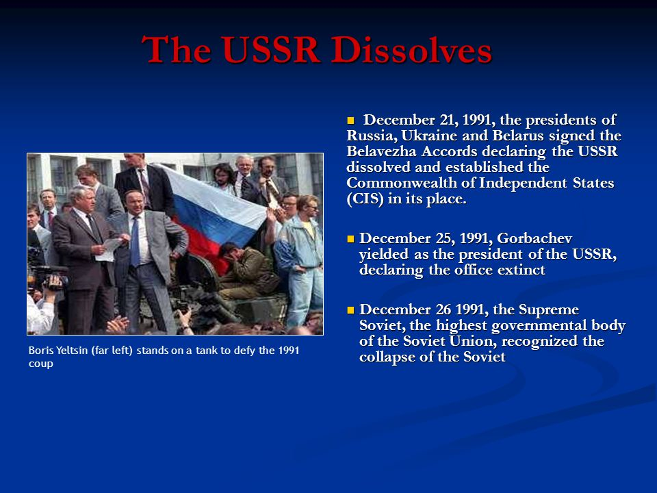 The USSR Dissolves December 21, 1991, the presidents of Russia, Ukraine and Belarus signed the Belavezha Accords declaring the USSR dissolved and established the Commonwealth of Independent States (CIS) in its place.