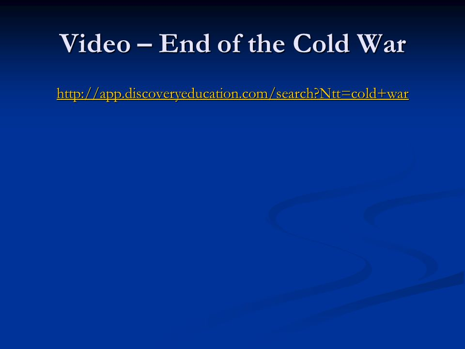 Video – End of the Cold War http://app.discoveryeducation.com/search Ntt=cold+war