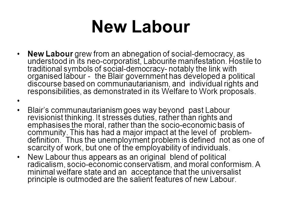 New Labour New Labour grew from an abnegation of social-democracy, as understood in its neo-corporatist, Labourite manifestation.