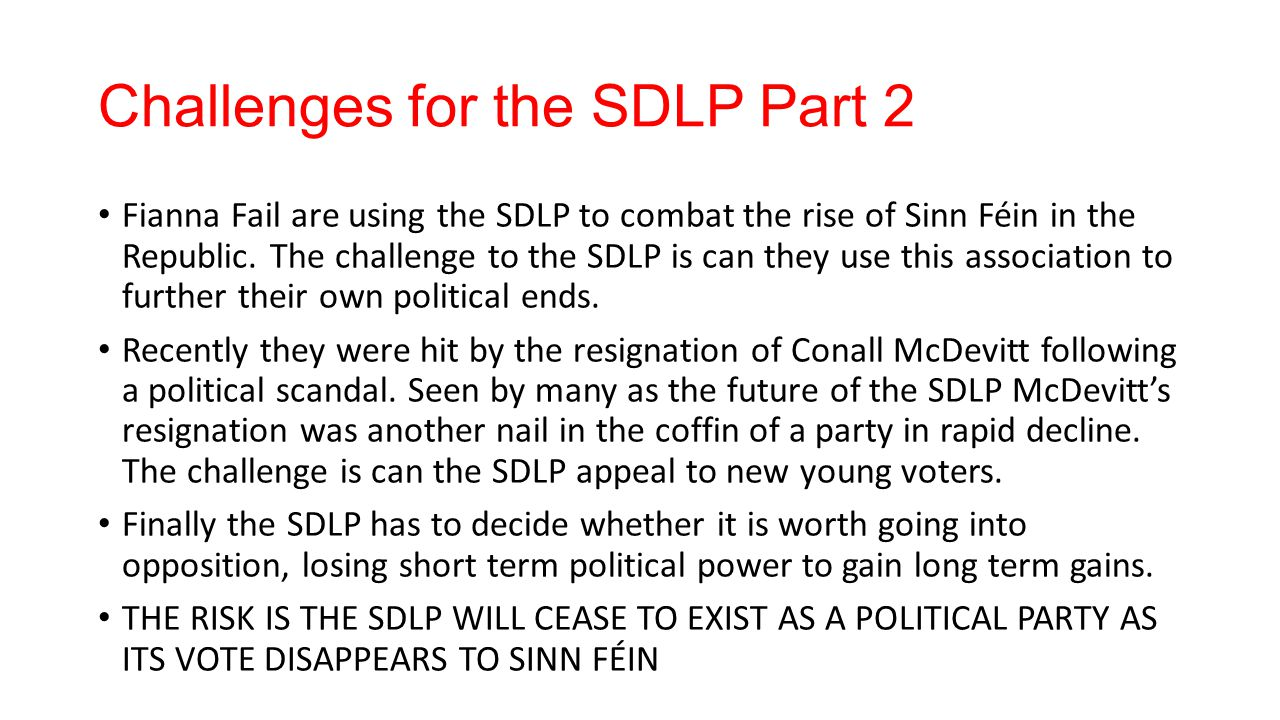 Challenges for the SDLP Part 2 Fianna Fail are using the SDLP to combat the rise of Sinn Féin in the Republic. The challenge to the SDLP is can they u